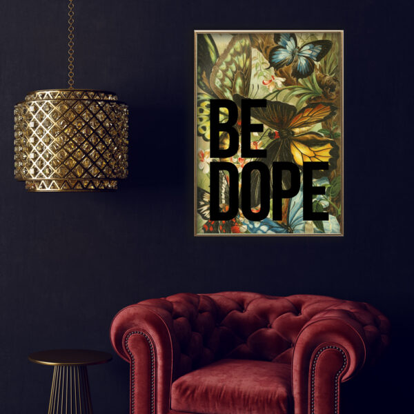 BE DOPE TYPOGRAPHY PRINT