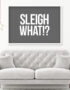 SLEIGH WHAT!? Christmas Typography Poster