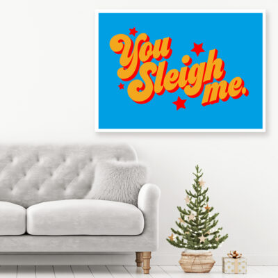 You Sleigh Me - Christmas Typography Poster