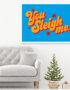 You Sleigh Me - Christmas Typography Poster